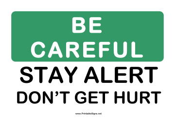 http://cdn.printablesigns.net/samples/Be_Careful_Stay_Alert.png